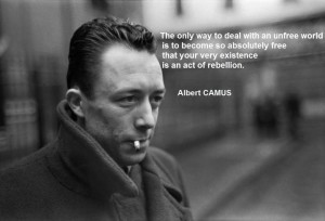 albert-camus-the-only-way-to-deal-with-an-unfree-world-is-to-become-so-absolutely-free-that-your-very-existence-is-an-act-of-rebellion